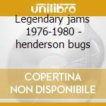 Legendary jams 1976-1980 - henderson bugs cd musicale di Bugs Henderson