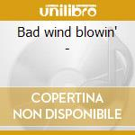 Bad wind blowin' - cd musicale di Roux Delta