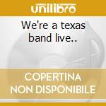 We're a texas band live.. cd musicale di Bugs henderson 6 the
