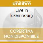 Live in luxembourg cd musicale di Ckarke Mick