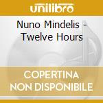 Nuno Mindelis - Twelve Hours cd musicale di Mindelis Nundo