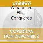 Conqueroo cd musicale di William lee ellis