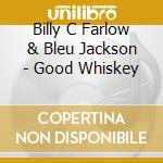 Good whiskey cd musicale di Billy c. farlow/bleu