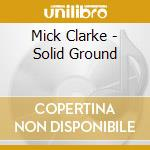 SOLID GROUND cd musicale di CLARKE MICK