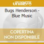 BLUE MUSIC cd musicale di HENDERSON BUGS