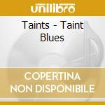 TAINT BLUES                               cd musicale di TAINTS