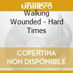 Hard times cd musicale di Wounded Walking