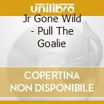 Pull the goalie cd musicale di Wild Jr.gone