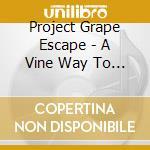 Project Grape Escape - A Vine Way To Escape cd musicale di Project grape escape