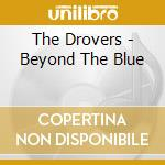 Beyond the blue - cd musicale di Drovers The
