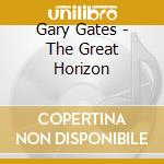 Gary Gates - The Great Horizon cd musicale di Gates Gary