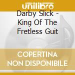 Darby Slick - King Of The Fretless Guit cd musicale di Slick Darby