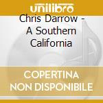 A southern california... - cd musicale di Darrow Chris
