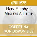 Alaways a flame - cd musicale di Murphy Mary