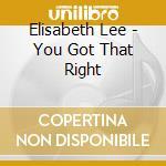 You got that right cd musicale di Lee Elizabeth