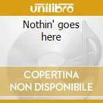 Nothin' goes here cd musicale di Renato Zero