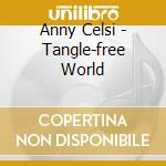TANGLE-FREE WORLD                         cd musicale di CELSI ANNY