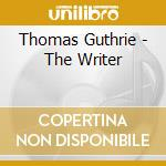 Guthrie Thomas - The Writer cd musicale di Thomas Guthrie