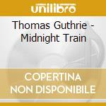 Midnight train - thomas guthrie cd musicale di Thomas Guthrie