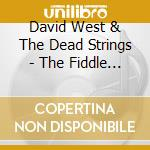 The fiddle and the damage - cd musicale di David west & the dead strings