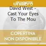 David West - Cast Your Eyes To The Mou cd musicale di David west & the dead strings