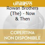 Rowan Brothers - Now & Then cd musicale di The rowan brothers