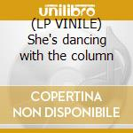 (LP VINILE) She's dancing with the column lp vinile
