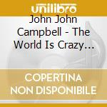 The world is crazy (live) cd musicale di John campbelljohn tr