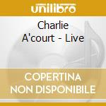 Live cd musicale di Charlie a' court