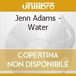 Water - cd musicale di Adams Jenn