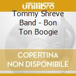 Tommy Shreve Band - Bon Ton Boogie cd musicale di Tommy shreve band
