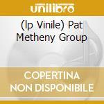 (LP VINILE) PAT METHENY GROUP lp vinile di METHENY PAT