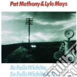 AS FALLS WICHITA,SO FALLS WICH cd musicale di METHENY PAT & LYLE MAYS