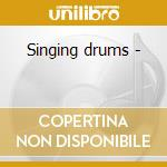 Singing drums - cd musicale di Pierre favre ensemble