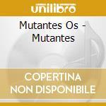 Mutantes cd musicale di Mutantes Os