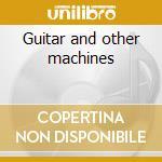 Guitar and other machines cd musicale di Column Durutti
