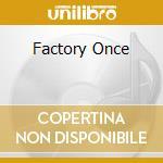 FACTORY ONCE cd musicale di DURUTTI COLUMN