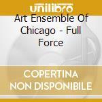 Art Ensemble Of Chicago - Full Force cd musicale di ART ENSEMBLE OF CHICAGO