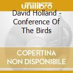David Holland - Conference Of The Bir cd musicale di David Holland