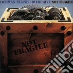 NOT FRAGILE cd musicale di BACHMAN TURNER OVERDRIVE