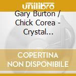 Gary Burton & Chick Corea - Crystal Silence cd musicale di COREA CHICK/BURTON