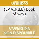 (LP VINILE) Book of ways lp vinile