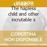 The hapless child and other incrutable s cd musicale di Michael Mantler