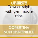 Towner ralph with glen moore trios cd musicale di Ralph Towner