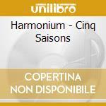 Harmonium - Cinq Saisons cd musicale di Harmonium