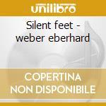 Silent feet - weber eberhard cd musicale di Eberhard weber & colours