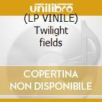 (LP VINILE) Twilight fields lp vinile