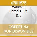 Vanessa Paradis - M & J cd musicale di PARADIS VANESSA