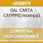 GAL CANTA CAYMMI(ristampa) cd musicale di COSTA GAL