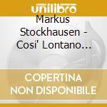 Cosi' lontano quasi dentro cd musicale di Markus Stockhausen